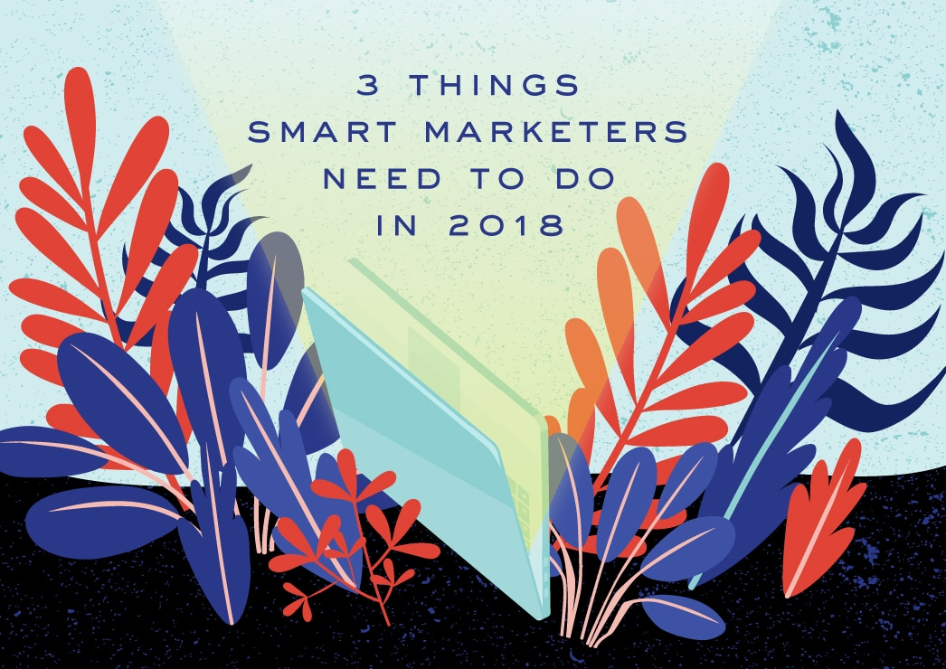 3 Things Smart Marketers Need To Do In 2018 - Business Fuel, The Working Capitol Blog